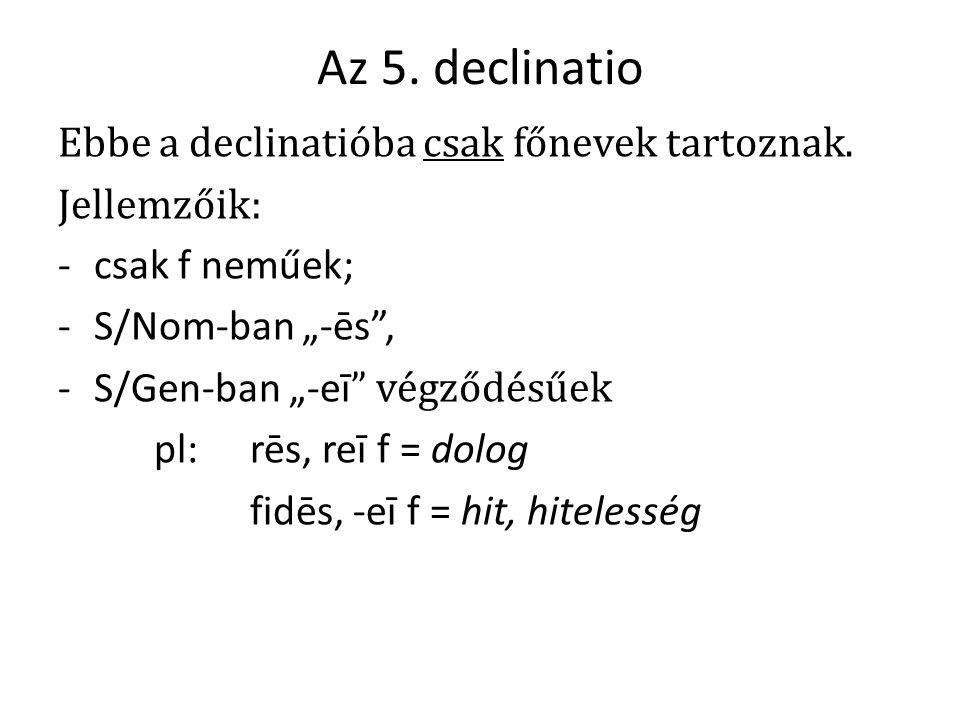 Az 5. declinatio Ebbe a declinatióba csak főnevek tartoznak.