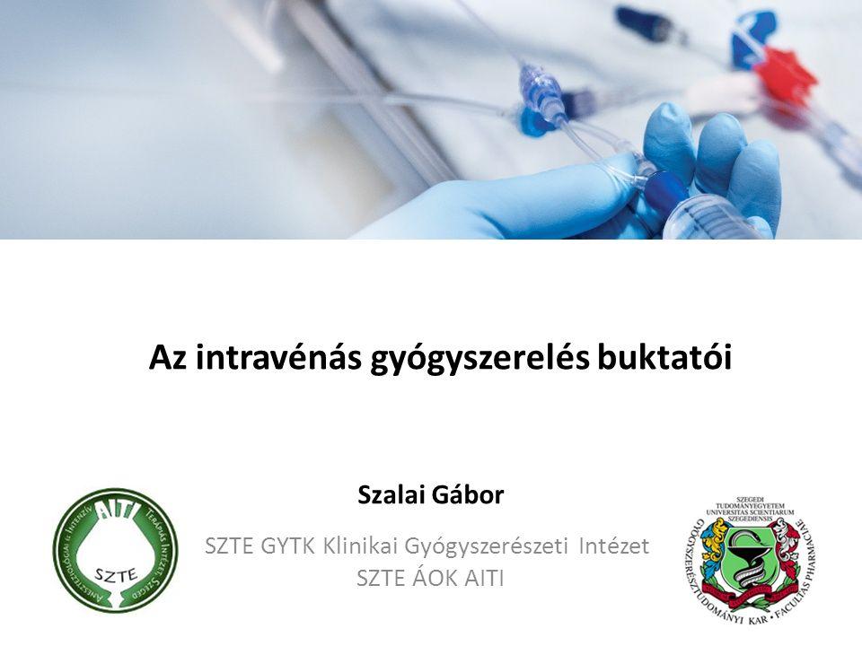 Az intravénás gyógyszerelés buktatói SZTE GYTK Klinikai Gyógyszerészeti Intézet SZTE ÁOK AITI Szalai Gábor