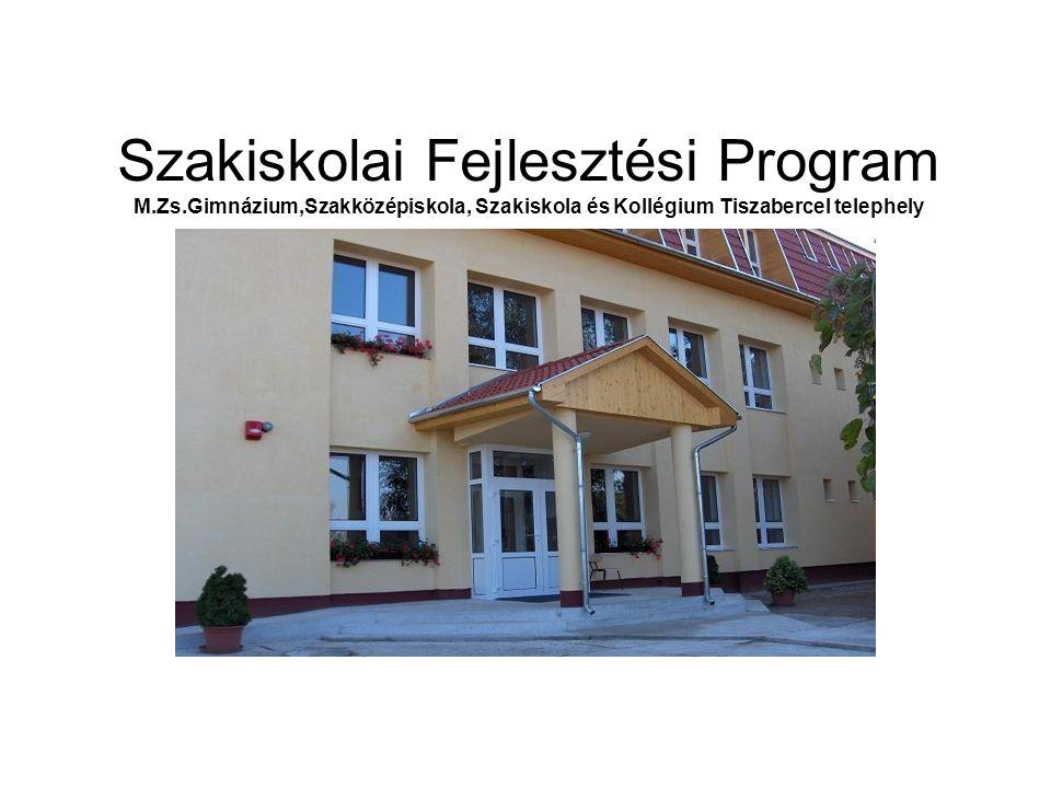 Szakiskolai Fejlesztési Program M.Zs.Gimnázium,Szakközépiskola, Szakiskola és Kollégium Tiszabercel telephely