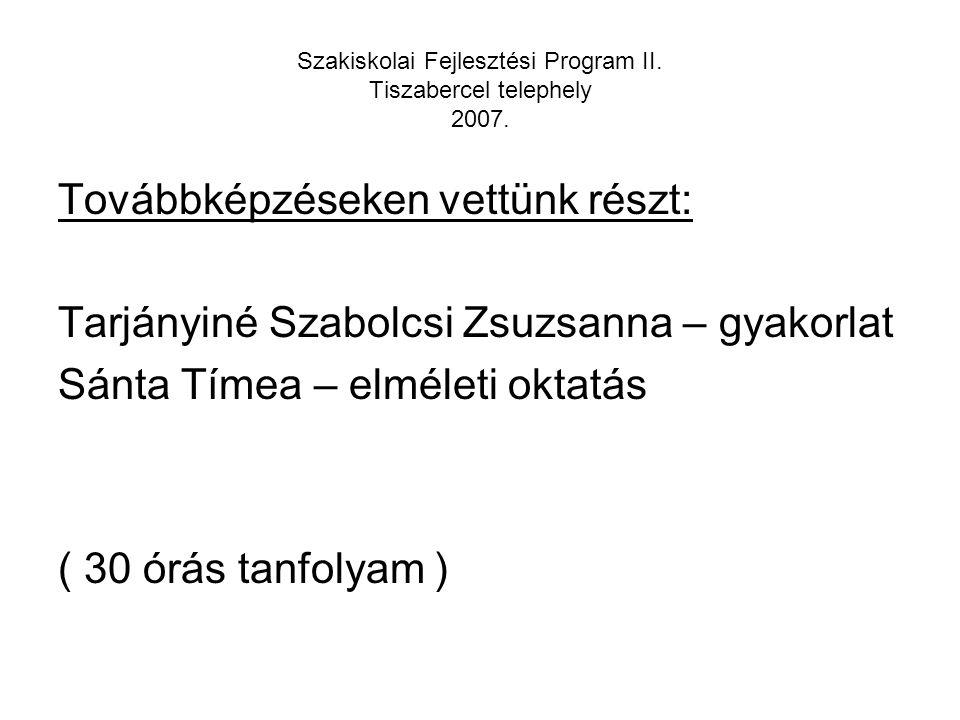 Szakiskolai Fejlesztési Program II. Tiszabercel telephely 2007.