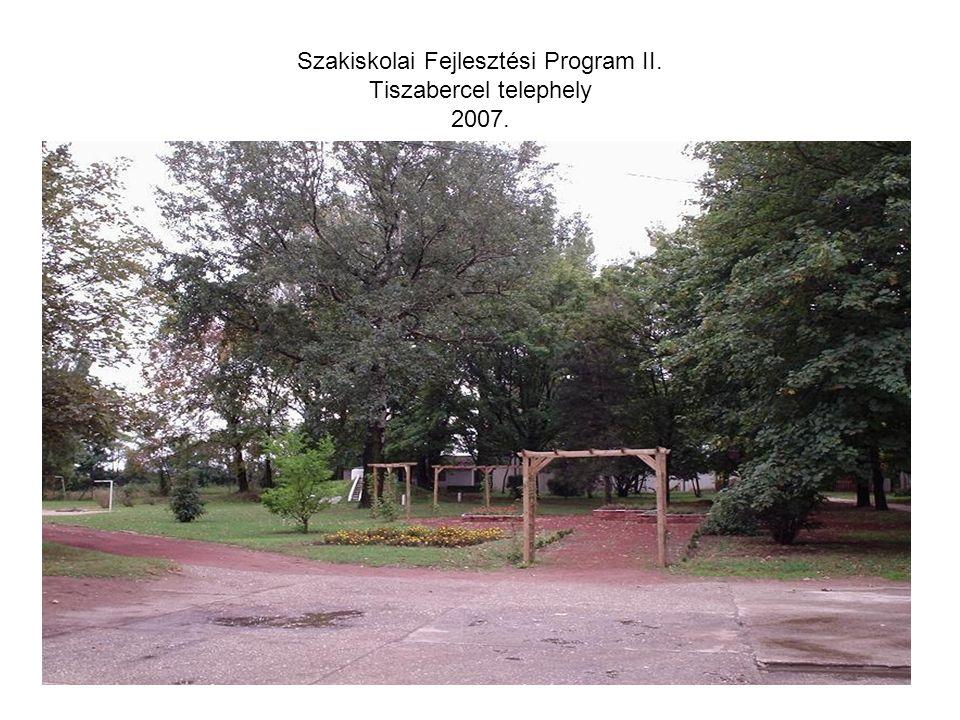 Szakiskolai Fejlesztési Program II. Tiszabercel telephely 2007. Köszönöm a figyelmet!!!!!!!!