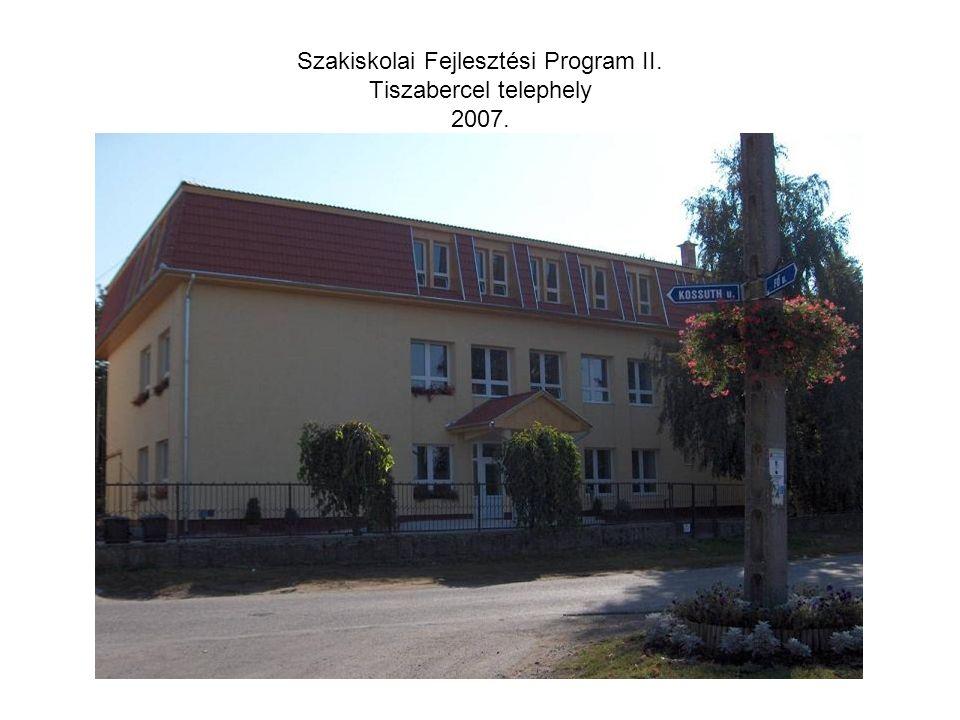 Szakiskolai Fejlesztési Program II.Tiszabercel telephely 2007.