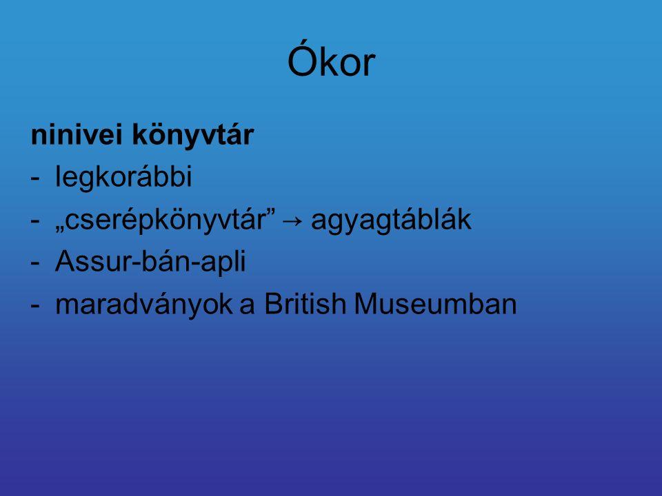 """Ókor ninivei könyvtár -legkorábbi -""""cserépkönyvtár"""" → agyagtáblák -Assur-bán-apli -maradványok a British Museumban"""