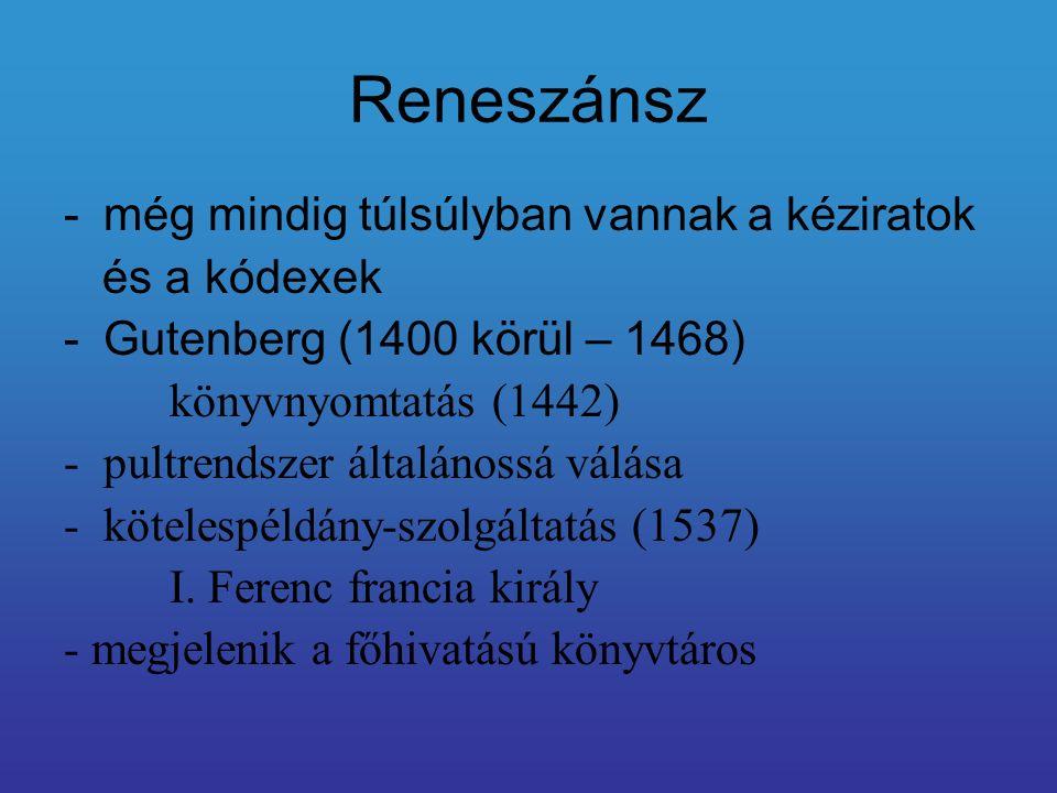 Reneszánsz -még mindig túlsúlyban vannak a kéziratok és a kódexek -Gutenberg (1400 körül – 1468) könyvnyomtatás (1442) -pultrendszer általánossá válás