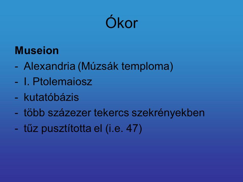 Ókor Museion -Alexandria (Múzsák temploma) -I. Ptolemaiosz -kutatóbázis -több százezer tekercs szekrényekben -tűz pusztította el (i.e. 47)