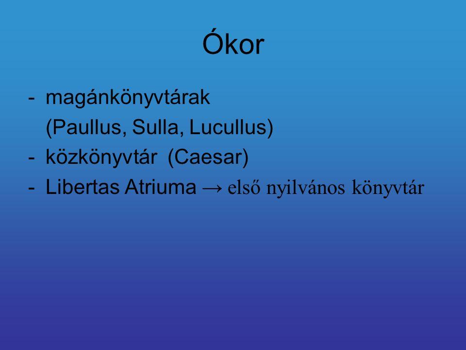Ókor -magánkönyvtárak (Paullus, Sulla, Lucullus) -közkönyvtár (Caesar) -Libertas Atriuma → első nyilvános könyvtár