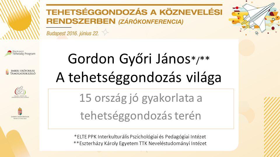 Gordon Győri János * / ** A tehetséggondozás világa 15 ország jó gyakorlata a tehetséggondozás terén *ELTE PPK Interkulturális Pszichológiai és Pedagó