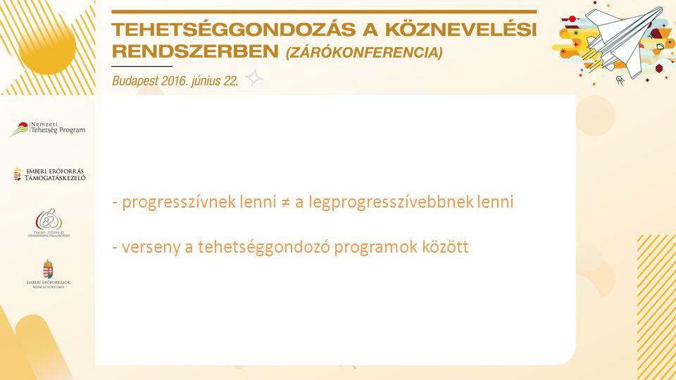 - progresszívnek lenni ≠ a legprogresszívebbnek lenni - verseny a tehetséggondozó programok között