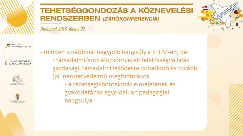 - minden korábbinál nagyobb hangsúly a STEM-en; de: - társadalmi/szociális/környezeti felelősségvállalás gazdasági, társadalmi fejlődésre vonatkozó és további (pl.