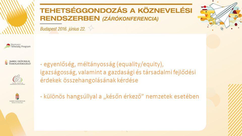 - egyenlőség, méltányosság (equality/equity), igazságosság, valamint a gazdasági és társadalmi fejlődési érdekek összehangolásának kérdése - különös h