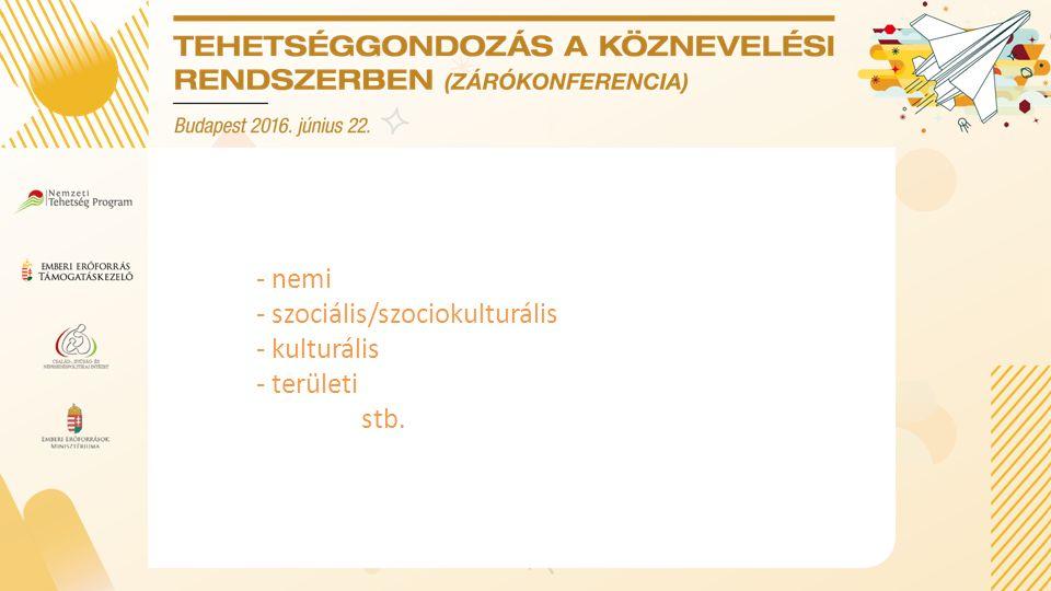 - nemi - szociális/szociokulturális - kulturális - területi stb.