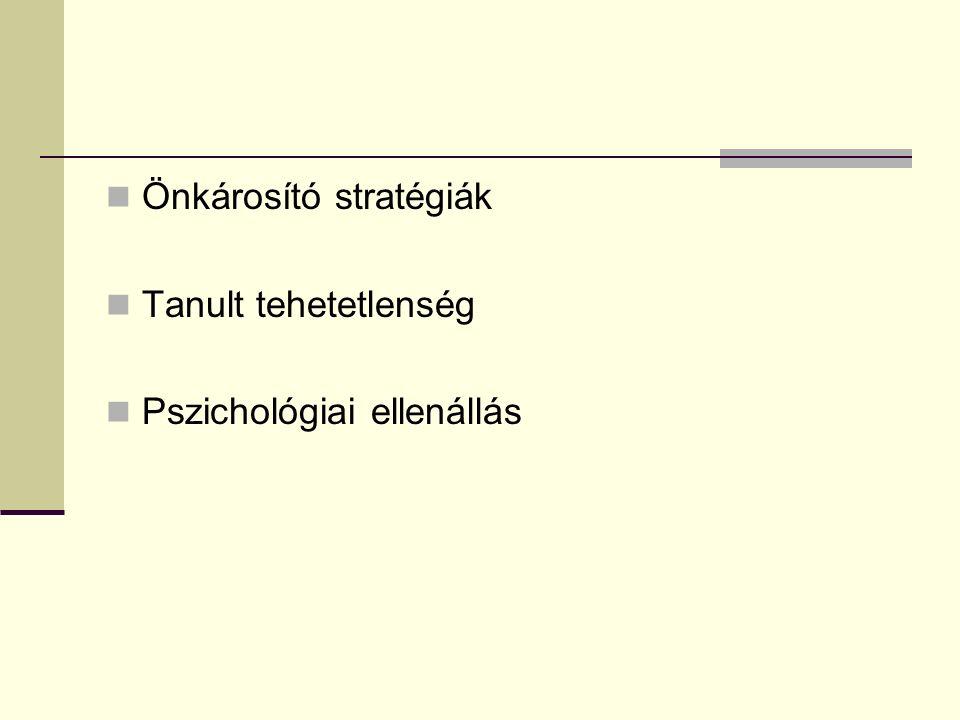 Önkárosító stratégiák Tanult tehetetlenség Pszichológiai ellenállás