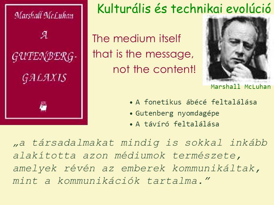 """Kulturális és technikai evolúció """"a társadalmakat mindig is sokkal inkább alakította azon médiumok természete, amelyek révén az emberek kommunikáltak, mint a kommunikációk tartalma. The medium itself that is the message, not the content."""