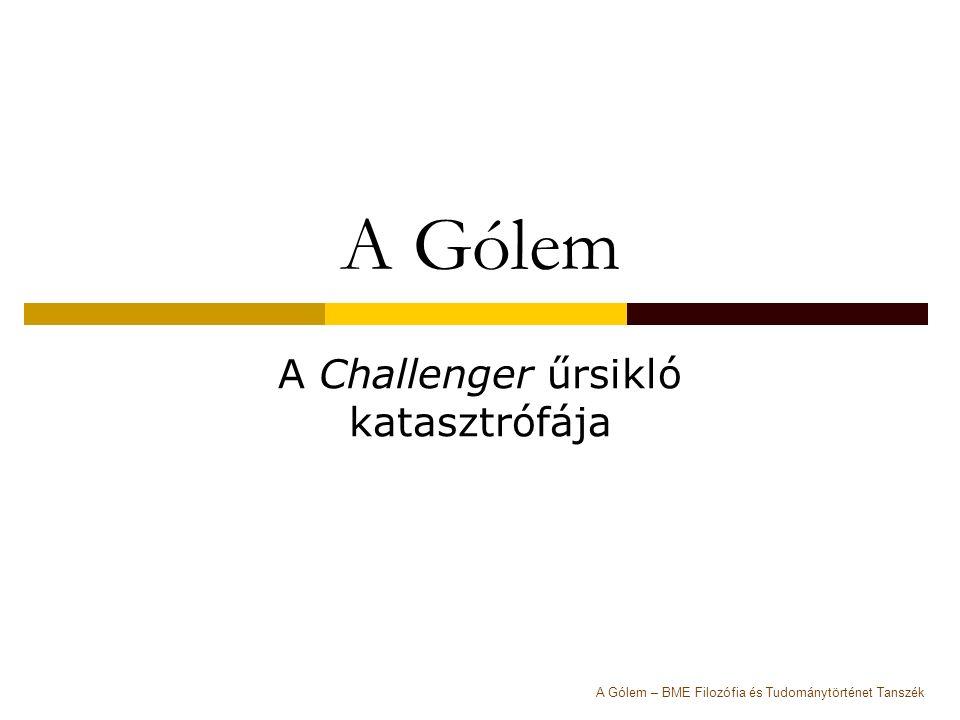 A Gólem A Challenger űrsikló katasztrófája A Gólem – BME Filozófia és Tudománytörténet Tanszék