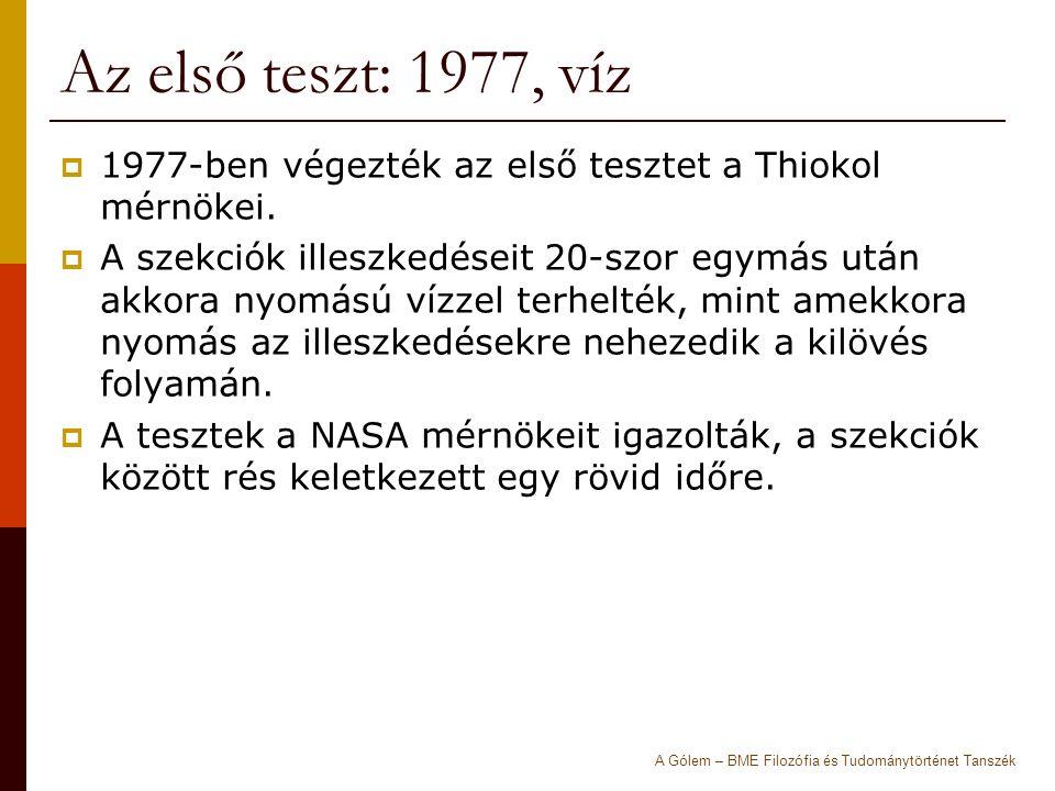 Az első teszt: 1977, víz  1977-ben végezték az első tesztet a Thiokol mérnökei.