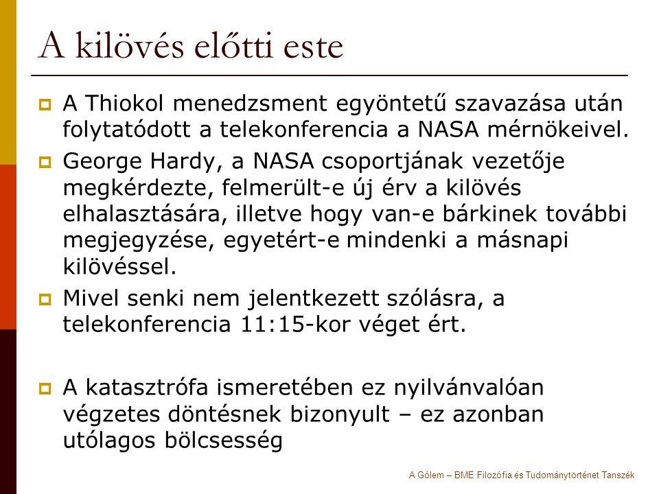 A kilövés előtti este  A Thiokol menedzsment egyöntetű szavazása után folytatódott a telekonferencia a NASA mérnökeivel.