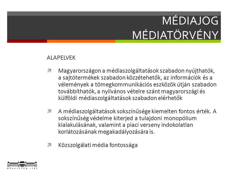 MÉDIAJOG MÉDIATÖRVÉNY ALAPELVEK  Magyarországon a médiaszolgáltatások szabadon nyújthatók, a sajtótermékek szabadon közzétehetők, az információk és a vélemények a tömegkommunikációs eszközök útján szabadon továbbíthatók, a nyilvános vételre szánt magyarországi és külföldi médiaszolgáltatások szabadon elérhetők  A médiaszolgáltatások sokszínűsége kiemelten fontos érték.