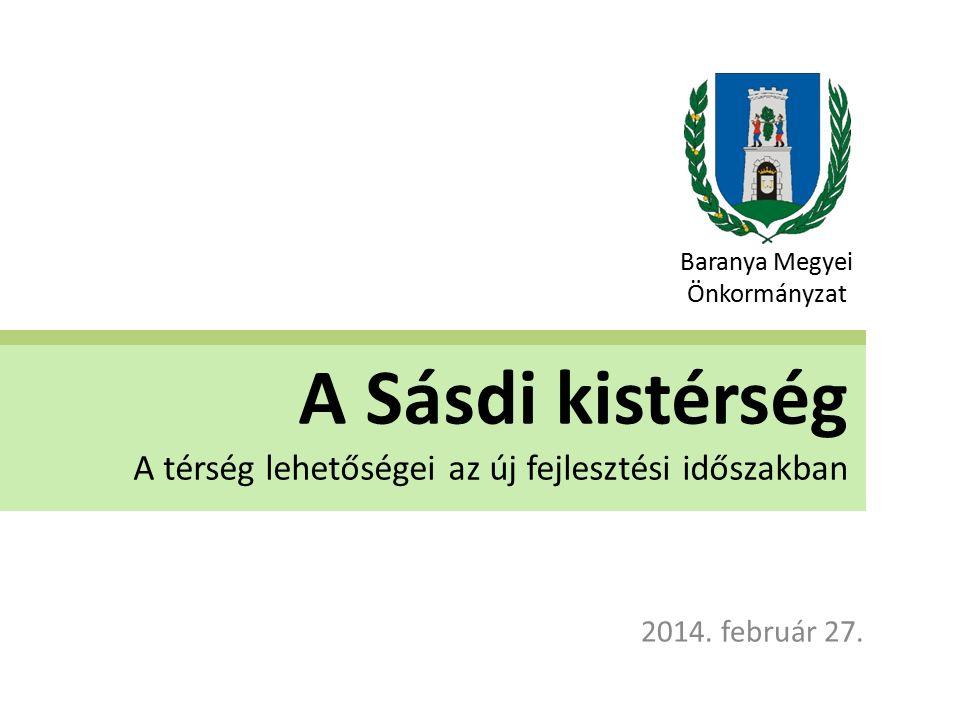 A Sásdi kistérség A térség lehetőségei az új fejlesztési időszakban 2014.