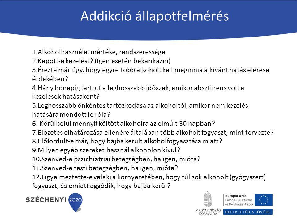 Addikció állapotfelmérés 1.Alkoholhasználat mértéke, rendszeressége 2.Kapott-e kezelést.