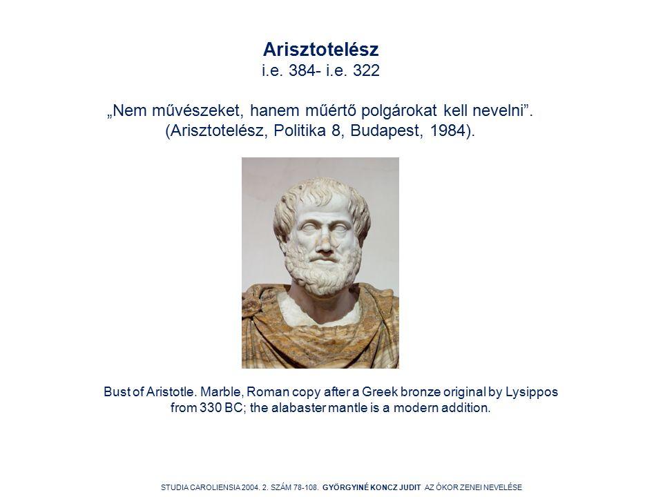"""Arisztotelész i.e. 384- i.e. 322 """"Nem művészeket, hanem műértő polgárokat kell nevelni ."""