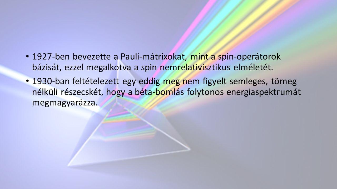 1927-ben bevezette a Pauli-mátrixokat, mint a spin-operátorok bázisát, ezzel megalkotva a spin nemrelativisztikus elméletét.