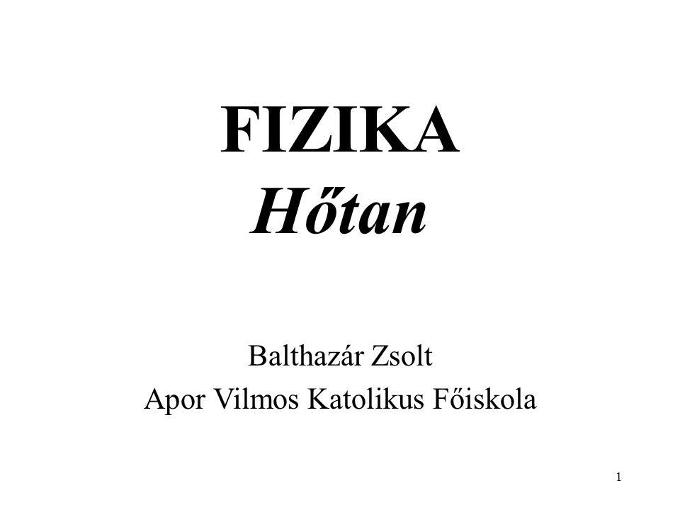 1 FIZIKA Hőtan Balthazár Zsolt Apor Vilmos Katolikus Főiskola