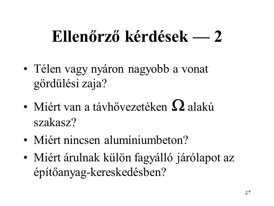 26 Ellenőrző kérdések — 1 Miért nem fagy be a Balaton soha fenékig? Ha a gáz kitölti a teret (ha módja van a vákuumot,) miért van a Földnek légköre? M