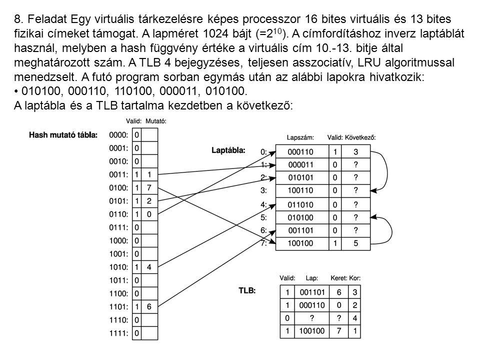 8. Feladat Egy virtuális tárkezelésre képes processzor 16 bites virtuális és 13 bites fizikai címeket támogat. A lapméret 1024 bájt (=2 10 ). A címfor