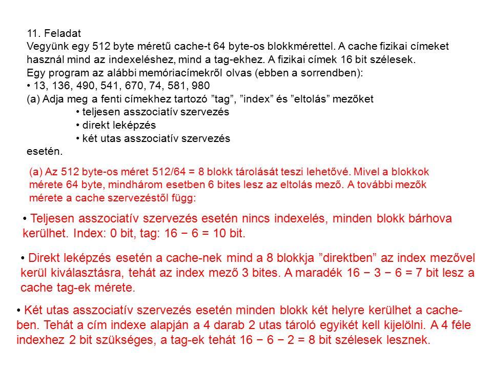 11. Feladat Vegyünk egy 512 byte méretű cache-t 64 byte-os blokkmérettel.