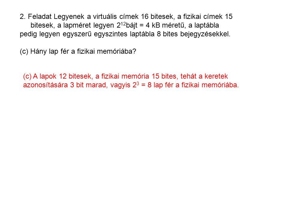 2. Feladat Legyenek a virtuális címek 16 bitesek, a fizikai címek 15 bitesek, a lapméret legyen 2 12 bájt = 4 kB méretű, a laptábla pedig legyen egysz