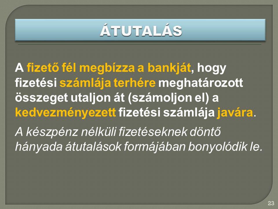 23 A fizető fél megbízza a bankját, hogy fizetési számlája terhére meghatározott összeget utaljon át (számoljon el) a kedvezményezett fizetési számlája javára.
