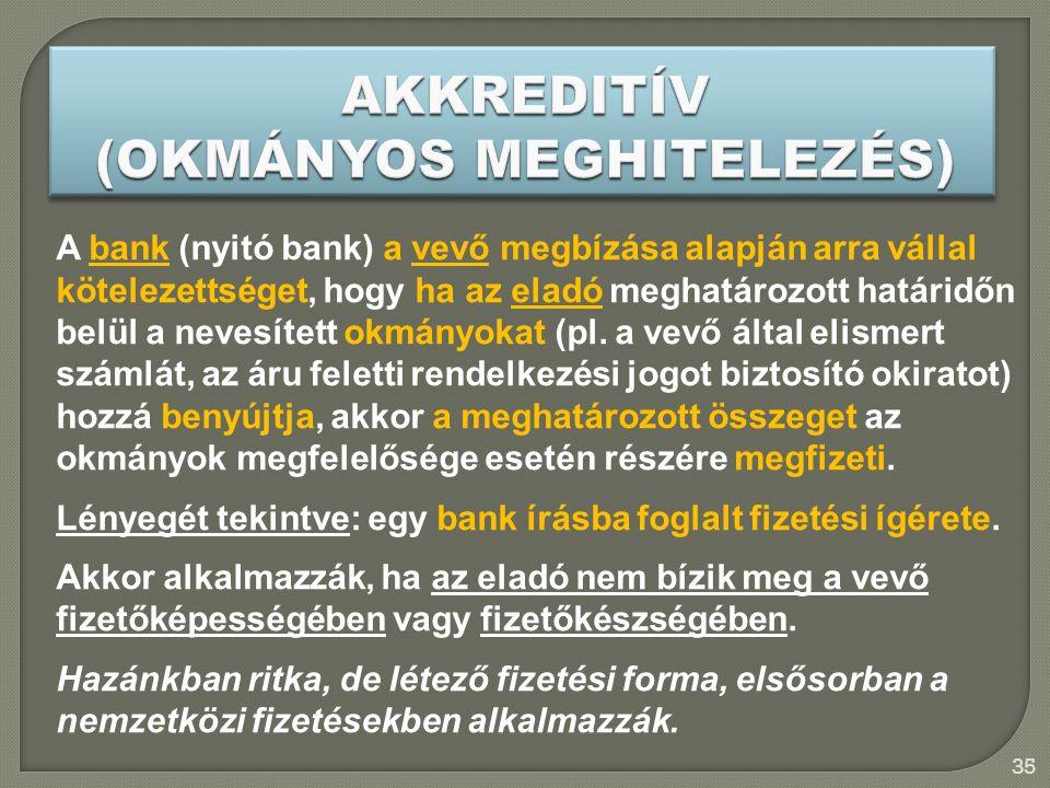 35 A bank (nyitó bank) a vevő megbízása alapján arra vállal kötelezettséget, hogy ha az eladó meghatározott határidőn belül a nevesített okmányokat (pl.