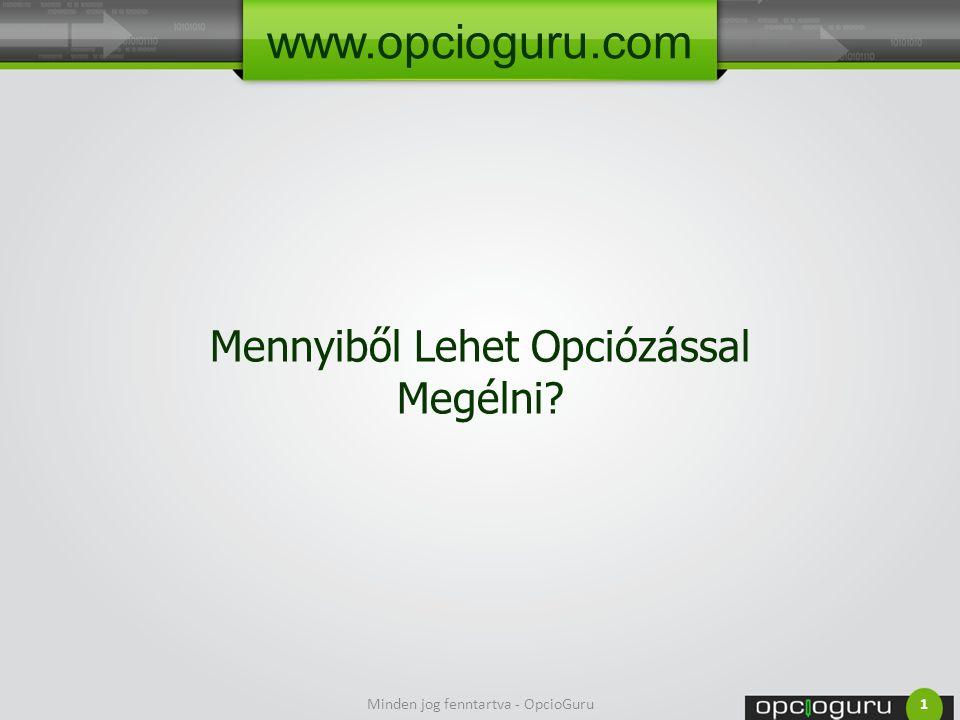Mennyiből Lehet Opciózással Megélni Minden jog fenntartva - OpcioGuru1 www.opcioguru.com