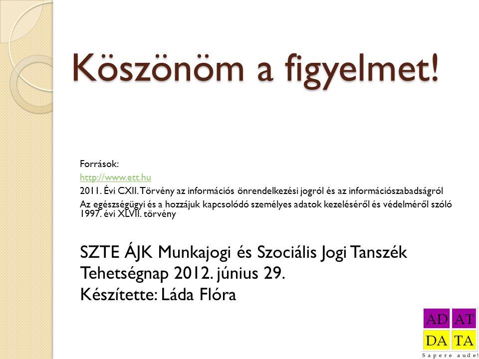 Köszönöm a figyelmet! Források: http://www.ett.hu 2011. Évi CXII. Törvény az információs önrendelkezési jogról és az információszabadságról Az egészsé