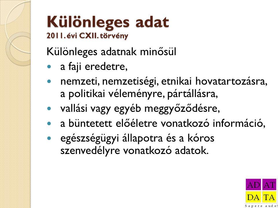 Különleges adat 2011. évi CXII. törvény Különleges adatnak minősül a faji eredetre, nemzeti, nemzetiségi, etnikai hovatartozásra, a politikai vélemény