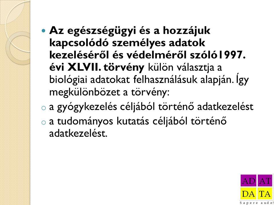 Az egészségügyi és a hozzájuk kapcsolódó személyes adatok kezeléséről és védelméről szóló1997. évi XLVII. törvény külön választja a biológiai adatokat