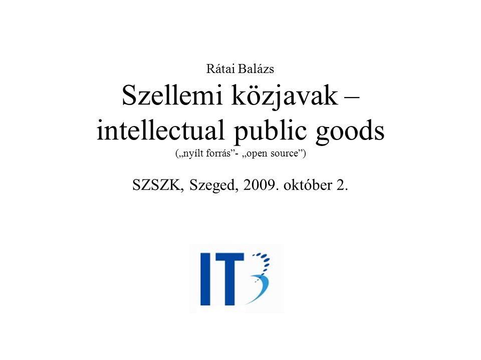 """Rátai Balázs Szellemi közjavak – intellectual public goods (""""nyílt forrás""""- """"open source"""") SZSZK, Szeged, 2009. október 2."""