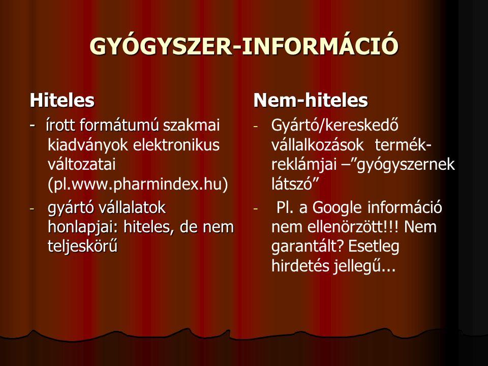 GYÓGYSZER-INFORMÁCIÓ Hiteles - írott formátumú - írott formátumú szakmai kiadványok elektronikus változatai (pl.www.pharmindex.hu) - gyártó vállalatok honlapjai: hiteles, de nem teljeskörű Nem-hiteles - - Gyártó/kereskedő vállalkozások termék- reklámjai – gyógyszernek látszó - - Pl.