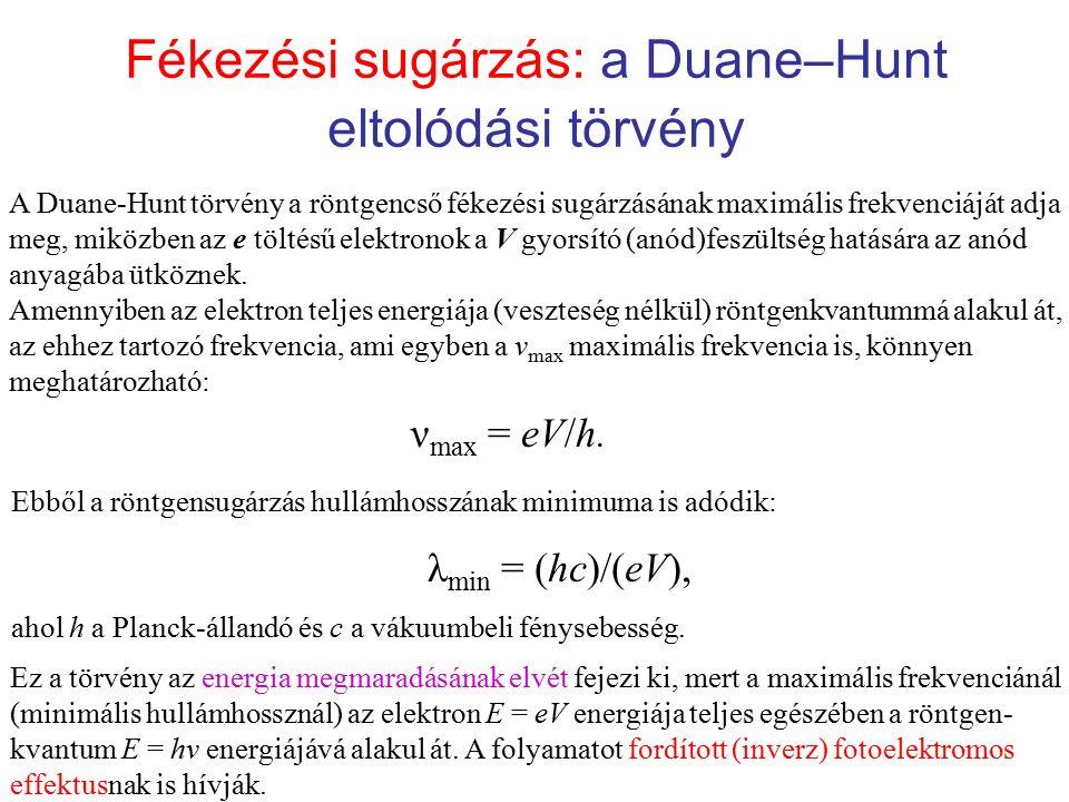 Fékezési sugárzás: a Duane–Hunt eltolódási törvény A Duane-Hunt törvény a röntgencső fékezési sugárzásának maximális frekvenciáját adja meg, miközben