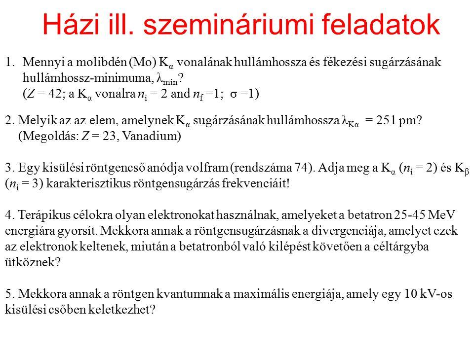 Házi ill. szemináriumi feladatok 1.Mennyi a molibdén (Mo) K α vonalának hullámhossza és fékezési sugárzásának hullámhossz-minimuma, λ min ? (Z = 42; a