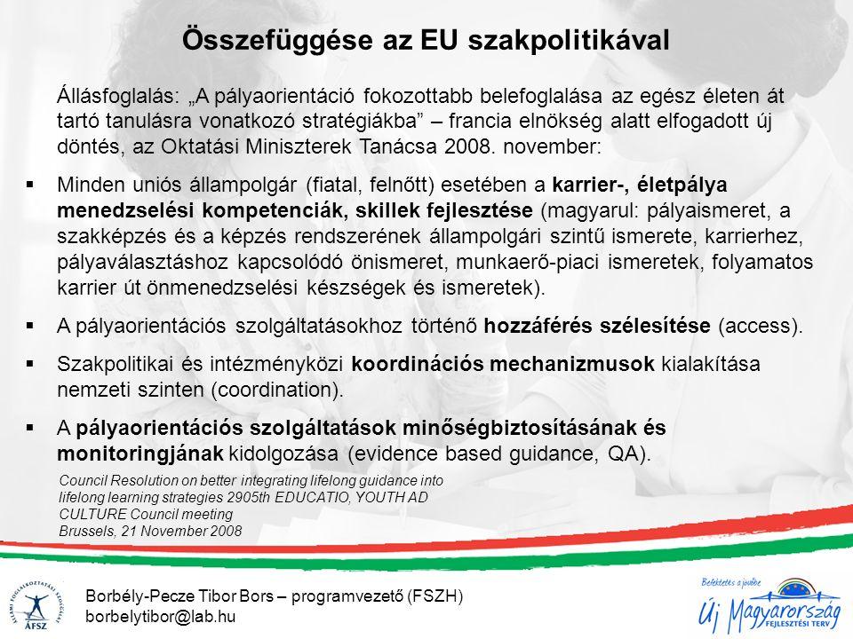 """Összefüggése az EU szakpolitikával Állásfoglalás: """"A pályaorientáció fokozottabb belefoglalása az egész életen át tartó tanulásra vonatkozó stratégiákba – francia elnökség alatt elfogadott új döntés, az Oktatási Miniszterek Tanácsa 2008."""