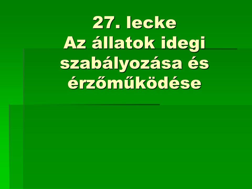 27. lecke Az állatok idegi szabályozása és érzőműködése