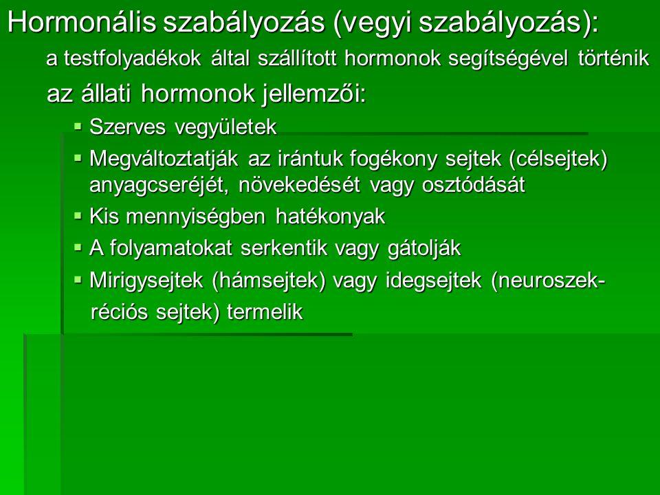 Hormonális szabályozás (vegyi szabályozás): a testfolyadékok által szállított hormonok segítségével történik a testfolyadékok által szállított hormono