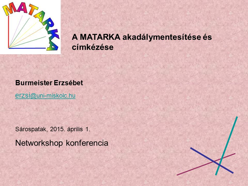A MATARKA akadálymentesítése és címkézése Burmeister Erzsébet erzsi @uni-miskolc.hu Sárospatak, 2015.