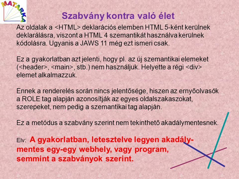 Az oldalak a deklarációs elemben HTML 5-ként kerülnek deklarálásra, viszont a HTML 4 szemantikát használva kerülnek kódolásra.
