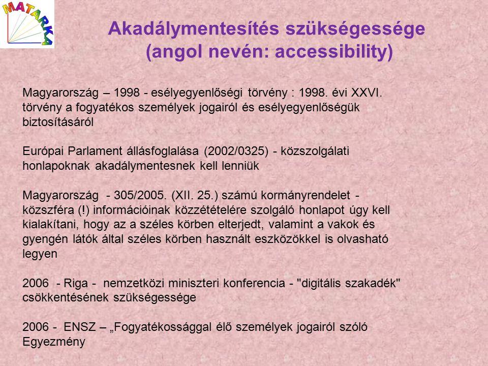 Akadálymentesítés szükségessége (angol nevén: accessibility) Magyarország – 1998 - esélyegyenlőségi törvény : 1998.