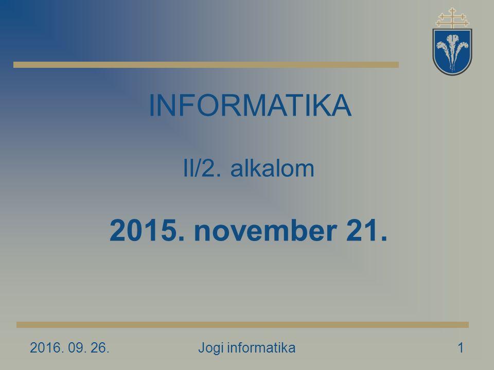2016. 09. 26.Jogi informatika1 INFORMATIKA II/2. alkalom 2015. november 21.