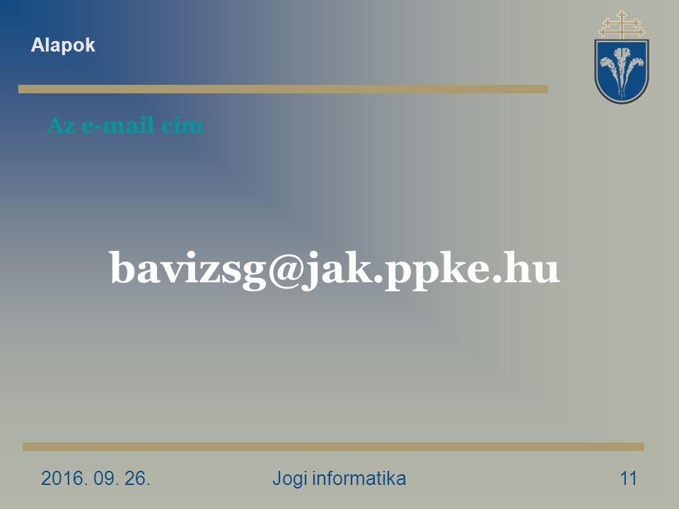 2016. 09. 26.Jogi informatika11 Az e-mail cím bavizsg@jak.ppke.hu Alapok