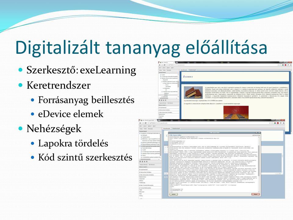 Digitalizált tananyag előállítása Szerkesztő: exeLearning Keretrendszer Forrásanyag beillesztés eDevice elemek Nehézségek Lapokra tördelés Kód szintű szerkesztés