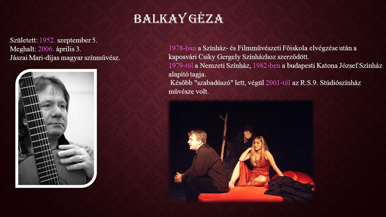 Balkay Géza Született: 1952. szeptember 5. Meghalt: 2006.